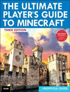 The ultimate player's guide to Minecraft /  Stephen O'Brien.