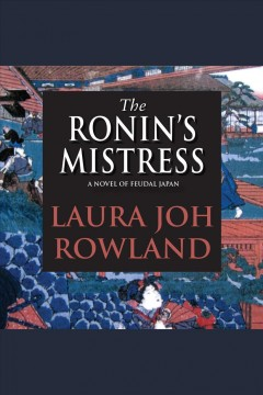 The Ronin's mistress : a novel / Laura Joh Rowland.