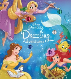 Dazzling adventures /  written by Courtney Acampora ; cover illustrated by the Disney Storybook Artists ; interior illustrated by Alan Batson. - written by Courtney Acampora ; cover illustrated by the Disney Storybook Artists ; interior illustrated by Alan Batson.