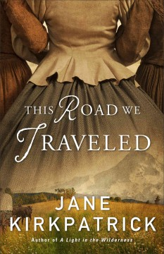 This road we traveled /  Jane Kirkpatrick.