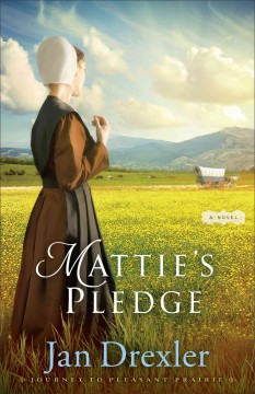 Mattie's pledge : a novel / Jan Drexler.