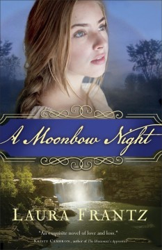 A moonbow night /  Laura Frantz. - Laura Frantz.