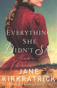 Everything she didn't say /  Jane Kirkpatrick.