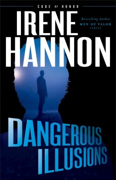 Dangerous illusions /  Irene Hannon.