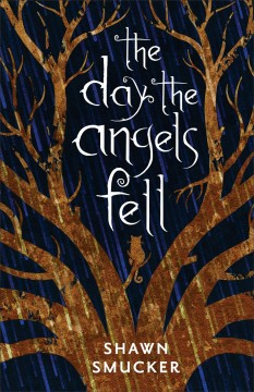 The day the angels fell /  Shawn Smucker. - Shawn Smucker.