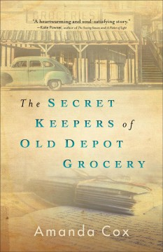 The secret keepers of Old Depot Grocery /  Amanda Cox.