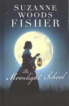 The moonlight school : a novel / Suzanne Woods Fisher.