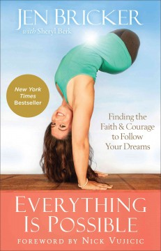 Everything is possible : finding the faith and courage to follow your dreams / Jen Bricker, with Sheryl Berk.