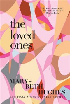 The loved ones /  Mary-Beth Hughes.