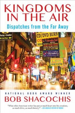 Kingdoms in the air : dispatches from the far away / Bob Shacochis. - Bob Shacochis.
