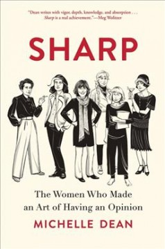 Sharp : the women who made an art of having an opinion / Michelle Dean.