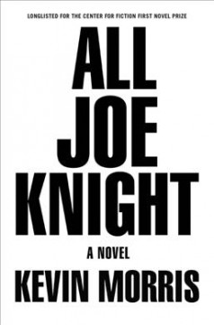 All Joe Knight : a novel / Kevin Morris. - Kevin Morris.