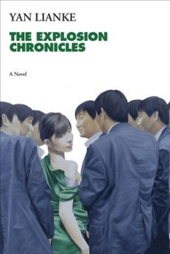 The explosion chronicles : a novel / Yan Lianke ; translated from the Chinese by Carlos Rojas.