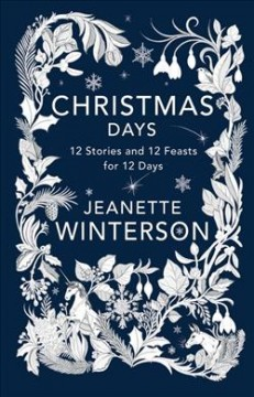 Christmas days : 12 stories and 12 feasts for 12 days / Jeanette Winterson. - Jeanette Winterson.