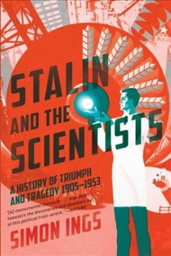 Stalin and the scientists : a history of triumph and tragedy 1905-1953 / Simon Ings.