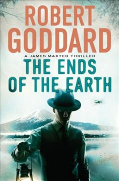 The ends of the earth : a James Maxted thriller / Robert Goddard.