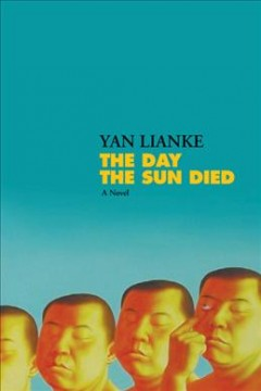 The day the sun died : a novel / Yan Lianke ; translated from the Chinese by Carlos Rojas. - Yan Lianke ; translated from the Chinese by Carlos Rojas.