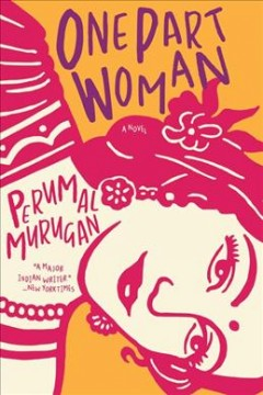 One part woman /  Perumal Murugan ; translated from the Tamil by Aniruddhan Vasudevan.