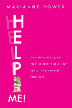 Help me! : one woman's quest to find out if self-help really can change you life / Marianne Power.