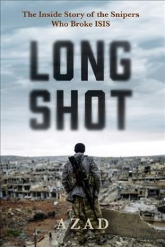 Long shot : the inside story of the snipers who broke ISIS / Azad Cudi.