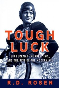 Tough luck : Sid Luckman, Murder, Inc., and the rise of the modern NFL / R. D. Rosen. - R. D. Rosen.