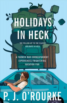 Holidays in heck /  P.J. O'Rourke.