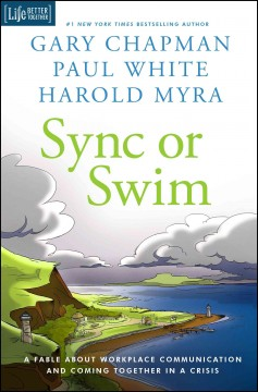 Sync or swim : a fable about workplace communication and coming together in a crisis / Gary Chapman, Paul White, Harold Myra.