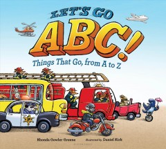 Let's go ABC! : things that go from A to Z / by Rhonda Gowler Greene ; illustrated by Daniel Kirk.