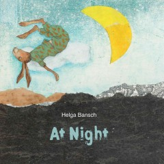 At night ; ...but at night sometimes /  by Helga Bansch.