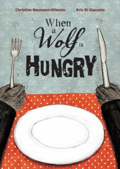 When a wolf is hungry /  written by Christine Naumann-Villemin ; illustrated by Kris Di Giacomo. - written by Christine Naumann-Villemin ; illustrated by Kris Di Giacomo.
