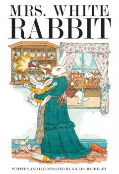 Mrs. White Rabbit /  by Gilles Bachelet. - by Gilles Bachelet.