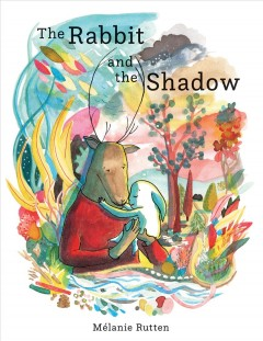 The rabbit and the shadow /  Mélanie Rutten ; translated by Sarah Ardizzone.