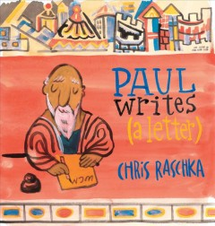 Paul writes (a letter) /  written and illustrated by Chris Raschka. - written and illustrated by Chris Raschka.