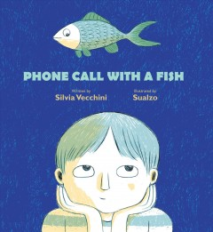 Phone call with a fish /  by Silvia Vecchini ; illustrated by Sualzo.