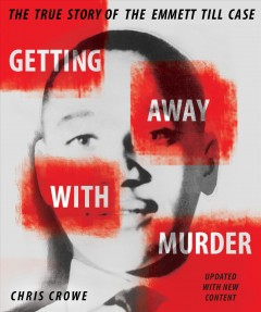 Getting away with murder : the true story of the Emmett Till case / Chris Crowe. - Chris Crowe.