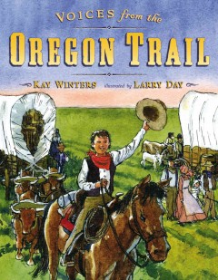 Voices from the Oregon Trail /  by Kay Winters ; illustrated by Larry Day. - by Kay Winters ; illustrated by Larry Day.