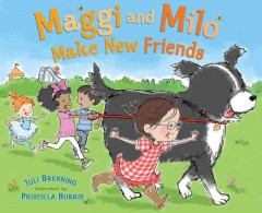 Maggi and Milo make new friends /  Juli Brenning ; illustrated by Priscilla Burris.