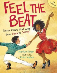 Feel the beat : dance poems that zing from salsa to swing / Marilyn Singer ; illustrated by Kristi Valiant.