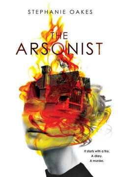 The arsonist /  Stephanie Oakes.