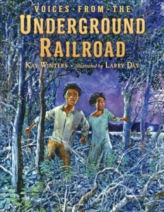 Voices from the Underground Railroad /  by Kay Winters ; illustrated by Larry Day. - by Kay Winters ; illustrated by Larry Day.