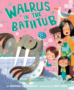 Walrus in the bathtub /  Deborah Underwood ; illustrated by Matt Hunt. - Deborah Underwood ; illustrated by Matt Hunt.