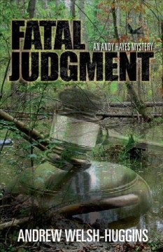 Fatal judgment : an Andy Hayes mystery / Andrew Welsh-Huggins. - Andrew Welsh-Huggins.