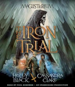 The iron trial /  Holly Black and Cassandra Clare. - Holly Black and Cassandra Clare.