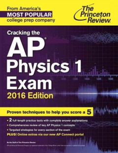 Cracking the AP physics 1 exam /  by the staff of The Princeton Review.