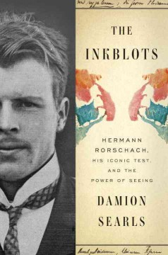 The inkblots : Hermann Rorschach, his iconic test, and the power of seeing / Damion Searls. - Damion Searls.