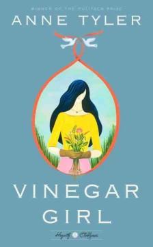 Vinegar girl : The taming of the shrew retold / Anne Tyler.