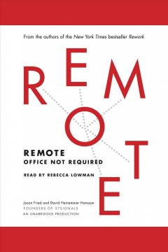 Remote : office not required / Jason Fried and David Heinemeier Hansson, founders of 37signals.
