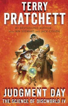 Judgment day : the science of discworld IV / Terry Pratchett, Ian Stewart, and Jack Cohen.
