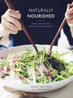 Naturally nourished : healthy, delicious meals made with everyday ingredients / Sarah Britton. - Sarah Britton.