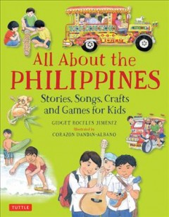 All about the Philippines : stories, songs, crafts and games for kids / Gidget Roceles Jimenez ; illustrated by Corazon Dandan-Albano. - Gidget Roceles Jimenez ; illustrated by Corazon Dandan-Albano.